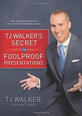 TJ Walker's Secret to Foolproof Presentations 9781929774883