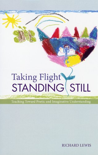 Taking Flight Standing Still: Teaching Toward Poetic and Imaginative Understanding 9781929299089