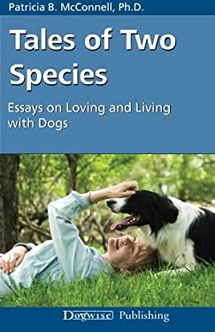 Tales of Two Species: Essays on Loving and Living with Dogs 9781929242610