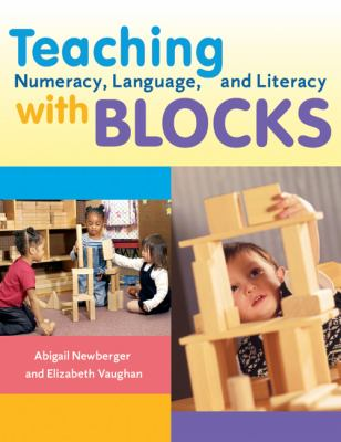 Teaching Numeracy, Language, and Literacy with Blocks: 9781929610785