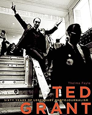 Ted Grant: Sixty Years of Legendary Photojournalism 9781927527344