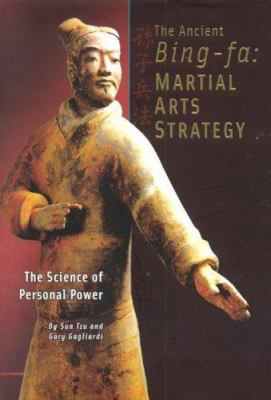 The Ancient Bing-Fa: Martial Arts Strategy: The Science of Personal Power 9781929194384
