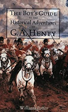 The Boy's Guide to the Historical Adventures of G.A. Henty 9781929241156