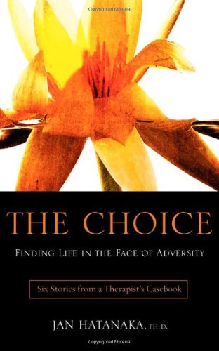The Choice: Finding Life in the Face of Adversity -- Six Stories from a Therapist's Casebook 9781926645490
