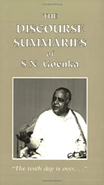 The Discourse Summaries: Talks from a Ten-Day Course in Vipassana Meditation 9781928706090