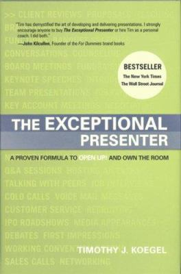 The Exceptional Presenter: A Proven Formula to Open Up and Own the Room 9781929774449