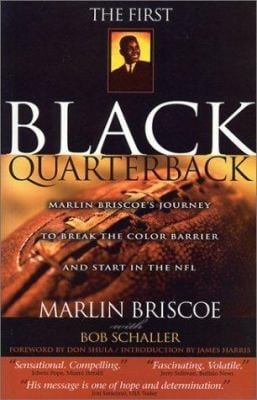 The First Black Quarterback: Marlin Briscoe's Journey to Break the Color Barrier and Start in the NFL 9781929478323