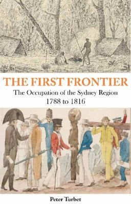 The First Frontier: The Occupation of the Sydney Region 1788-1816 9781921719073