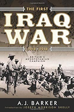 The First Iraq War, 1914-1918: Britain's Mesopotamian Campaign 9781929631865