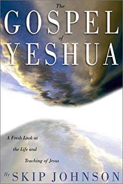 The Gospel of Yeshua: A Fresh Look at the Life and Teaching of Jesus 9781929175246