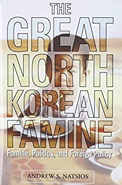 The Great North Korean Famine: Famine, Politics, and Foreign Policy 9781929223343
