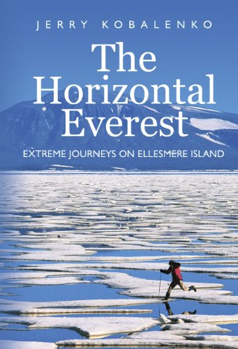 The Horizontal Everest: Extreme Journeys on Ellesmere Island 9781926645179