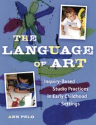 The Language of Art: Inquiry-Based Studio Practices in Early Childhood Settings 9781929610990