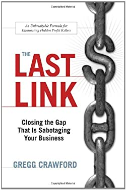 The Last Link: Closing the Gap That Is Sabotaging Your Business 9781929774425
