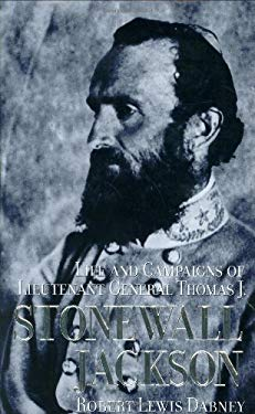 Life and Campaigns of Lieutenant General Thomas J. Stonewall Jackson 9781929241002