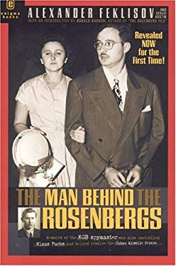 The Man Behind the Rosenbergs: By the KGB Spymaster Who Was the Case Officer of Julius Rosenberg, Klaus Fuchs, and Helped Resolve the Cuban Missile C 9781929631247