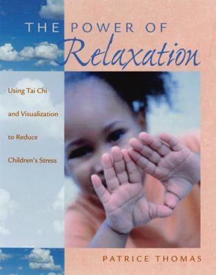 The Power of Relaxation: Using Tai Chi and Visualization to Reduce Children's Stress 9781929610372