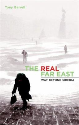 The Real Far East: Way Beyond Siberia 9781920769543