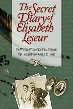 The Secret Diary of Elisabeth Leseur: The Woman Whose Goodness Changed Her Husband from Atheist to Priest 9781928832485