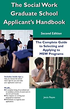 The Social Work Graduate School Applicant's Handbook: The Complete Guide to Selecting and Applying to Msw Programs 9781929109142