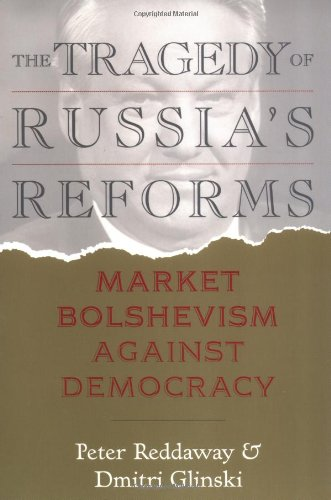 The Tragedy of Russia's Reforms: Market Bolshevism Against Democracy 9781929223060
