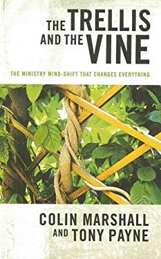 The Trellis and the Vine: The Ministry Mind-Shift That Changes Everything 9781921441585