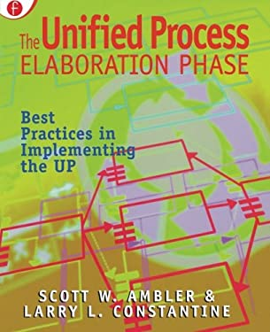 The Unified Process Elaboration Phase: Best Practices in Implementing the UP 9781929629053