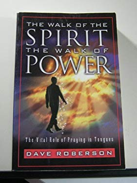 The Walk of the Spirit, the Walk of Power: The Vital Role of Praying in Tongues