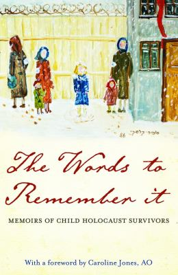 The Words to Remember It: Memoirs of Child Holocaust Survivors 9781921372636