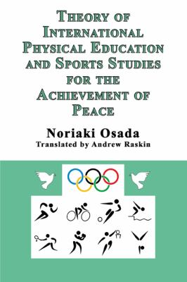 Theory of International Physical Education and Sports Studies for the Achievement of Peace 9781926585673
