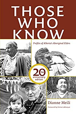 Those Who Know: Profiles of Alberta's Aboriginal Elders (20th Anniversary Edition) 9781927063132