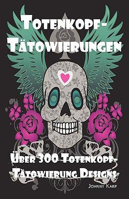 Totenkopf-Ttowierungen: Totenkopf-Ttowierung Designs, Ideen Und -Bilder Einschliesslich Stamm-, Schmetterlings-, Flammen-, Drachen-, Cartoon- 9781926917078
