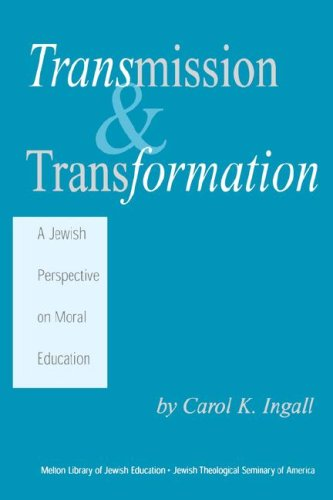 Transmission & Transformation: A Jewish Perspective on Moral Education 9781929419029
