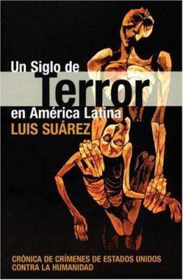 Un Siglo de Terror En America Latina: Cronica de Crimines de Estados Unidos Contra La Humanidad 9781920888497