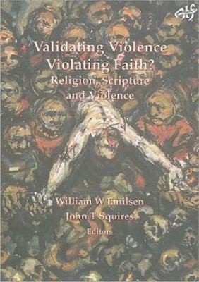 Validating Violence - Violating Faith?: Religion, Scripture and Violence 9781920691899