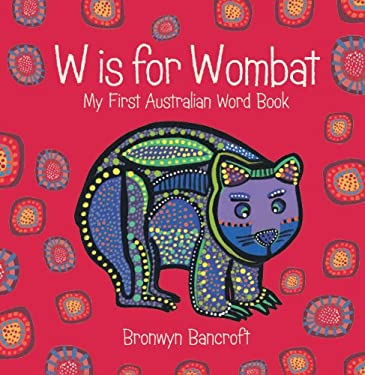 W Is for Wombat: My First Australian Word Book 9781921541858