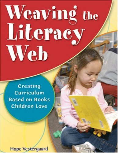 Weaving the Literacy Web: Creating Curriculum Based on Books Children Love 9781929610709