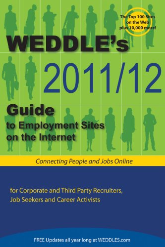 Weddle's 2011/12 Guide to Employment Sites on the Internet: For Corporate & Third Party Recruiters, Job Seekers & Career Activists 9781928734680