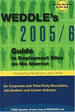 Weddle's Guide to Employment Sites on the Internet: For Corporate and Third-Party Job Seekers and Career Activists 9781928734277