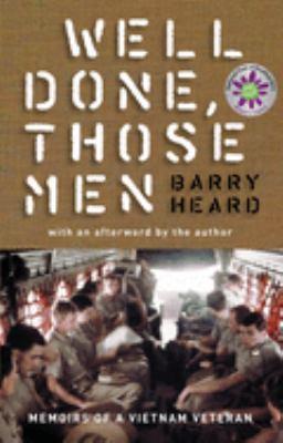 Well Done, Those Men: Memoirs of a Vietnam Veteran 9781921215360