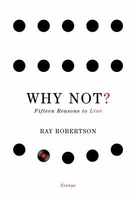 Why Not?: Fifteen Reasons to Live 9781926845272