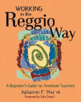Working in the Reggio Way: A Beginner's Guide for American Teachers 9781929610648