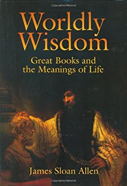 Worldly Wisdom: Great Books and the Meanings of Life 9781929490356