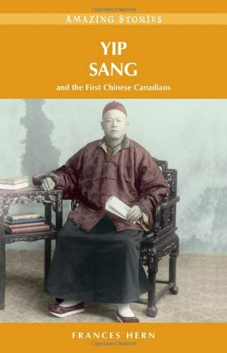 Yip Sang: And the First Chinese Canadians 9781926936901