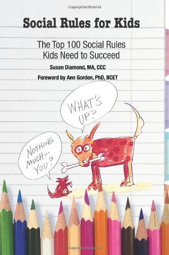 Social Rules for Kids: The Top 100 Social Rules Kids Need to Succeed 9781934575840