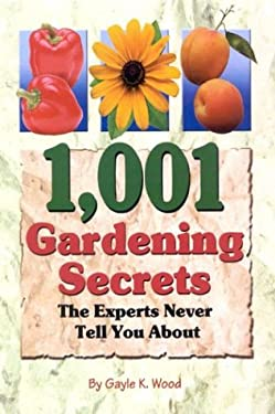 1,001 Gardening Secrets the Experts Never Tell You 9781932470048