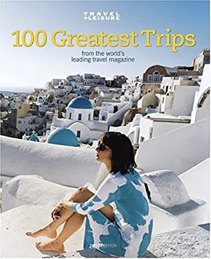 100 Greatest Trips: From the World's Leading Travel Magazine 9781932624137