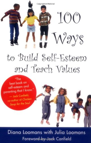 100 Ways to Build Self-Esteem and Teach Values 9781932073010