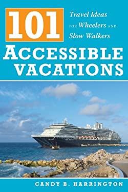 101 Accessible Vacations: Travel Ideas for Wheelers and Slow Walkers 9781932603439