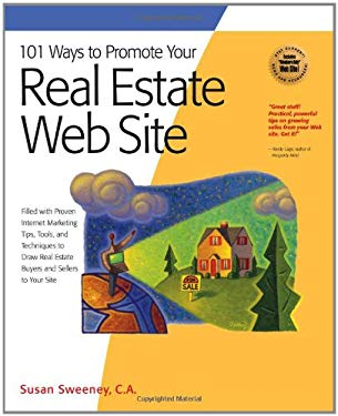 101 Ways to Promote Your Real Estate Web Site: Filled with Proven Internet Marketing Tips, Tools, and Techniques to Draw Real Estate Buyers and Seller 9781931644631